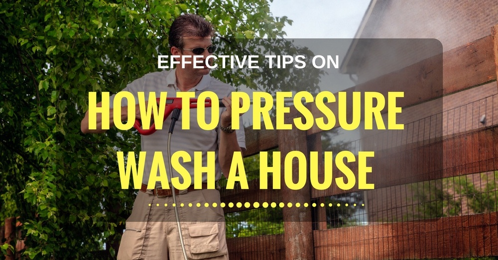 Effective Tips on How to Pressure Wash A House