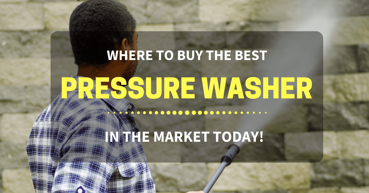 Where to Buy the Best Pressure Washers 2019 in The Market Today!