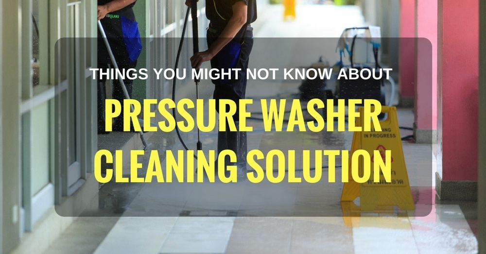 Things You Might Not Know About Pressure Washer Cleaning Solution