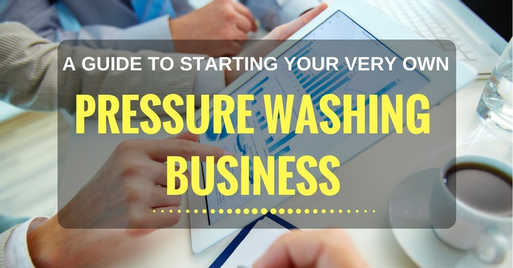 A Guide To Starting Your Very Own Pressure Washing Business